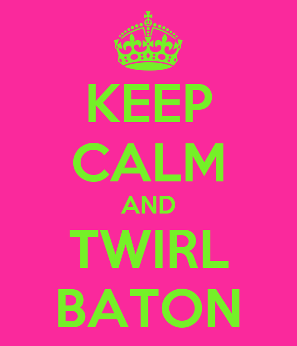 KEEP CALM AND TWIRL BATON