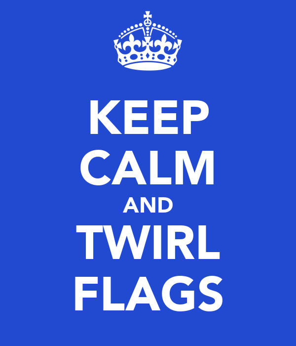 KEEP CALM AND TWIRL FLAGS