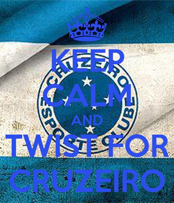 KEEP CALM AND TWIST FOR CRUZEIRO