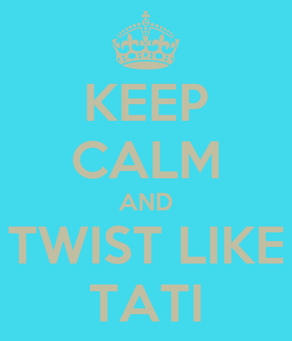 KEEP CALM AND TWIST LIKE TATI