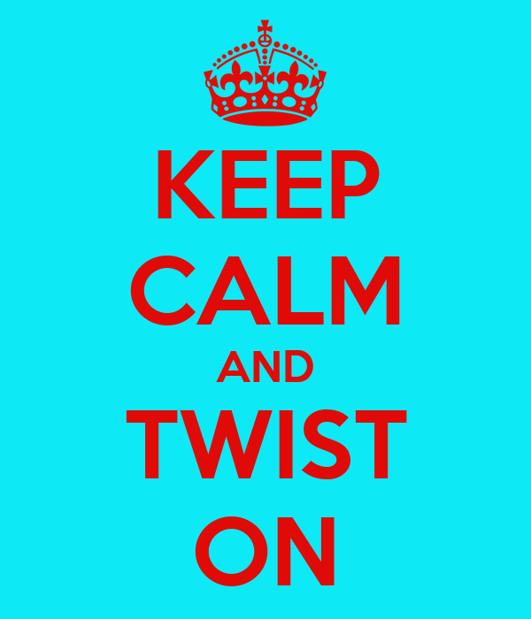 KEEP CALM AND TWIST ON
