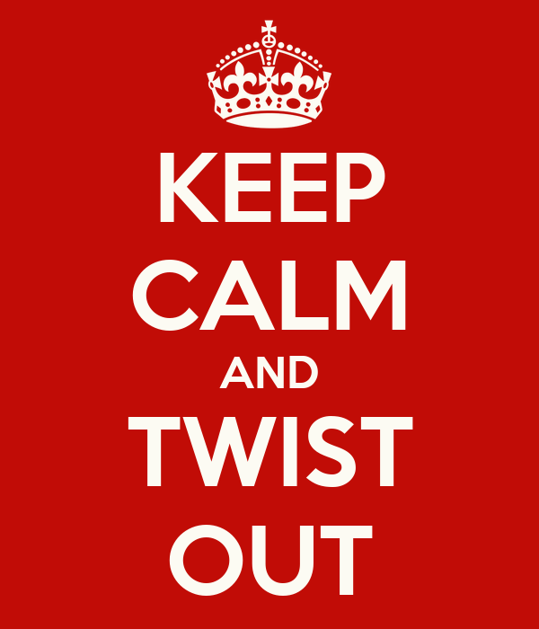 KEEP CALM AND TWIST OUT