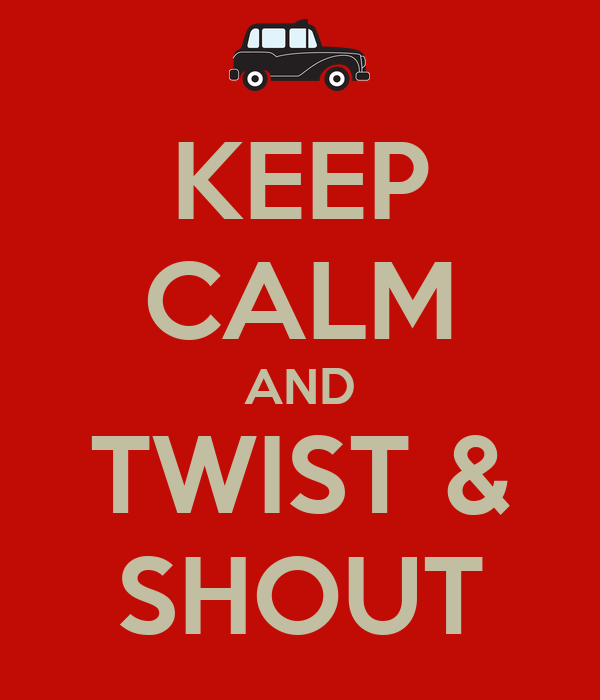 KEEP CALM AND TWIST & SHOUT