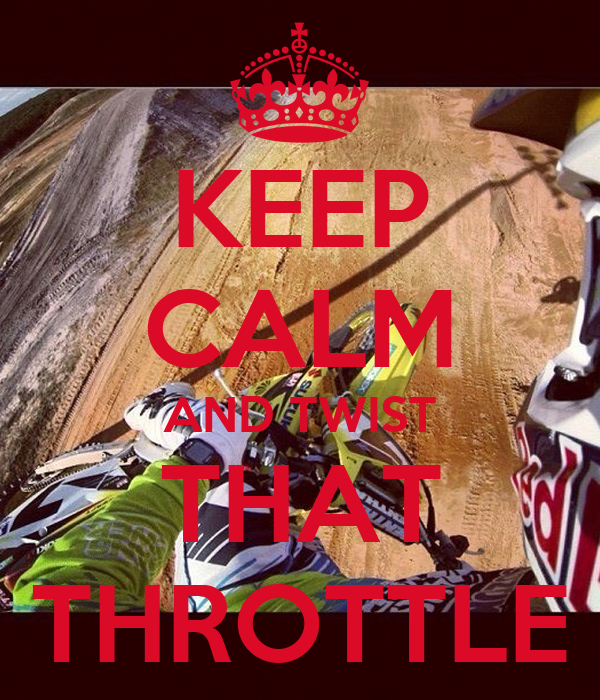 KEEP CALM AND TWIST THAT THROTTLE