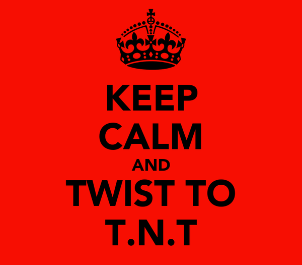 KEEP CALM AND TWIST TO T.N.T