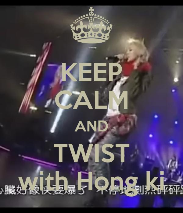 KEEP CALM AND TWIST with Hong ki
