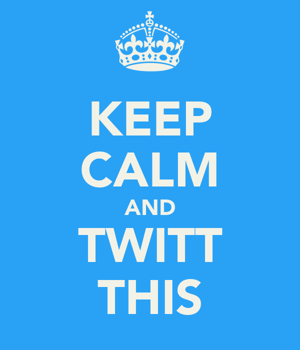 KEEP CALM AND TWITT THIS