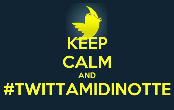 KEEP CALM AND #TWITTAMIDINOTTE