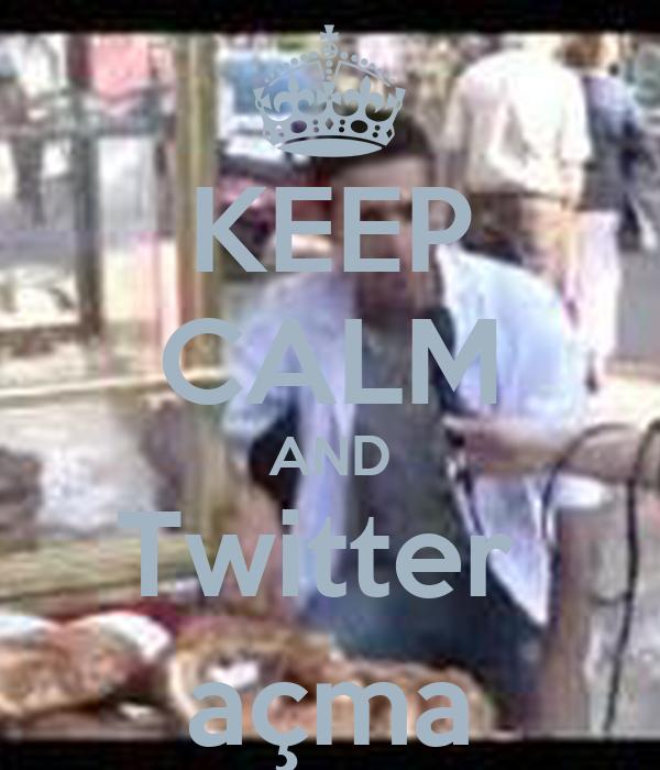 KEEP CALM AND Twitter  açma