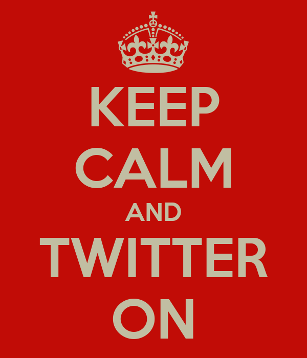 KEEP CALM AND TWITTER ON