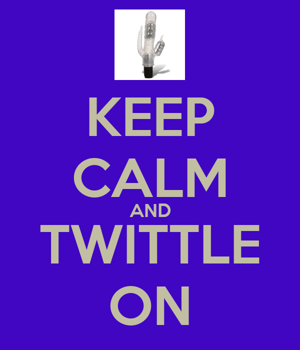 KEEP CALM AND TWITTLE ON