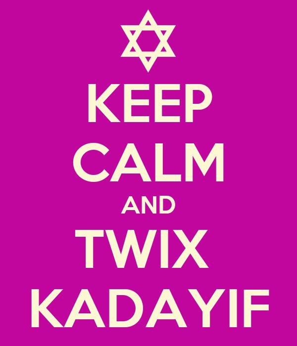 KEEP CALM AND TWIX  KADAYIF