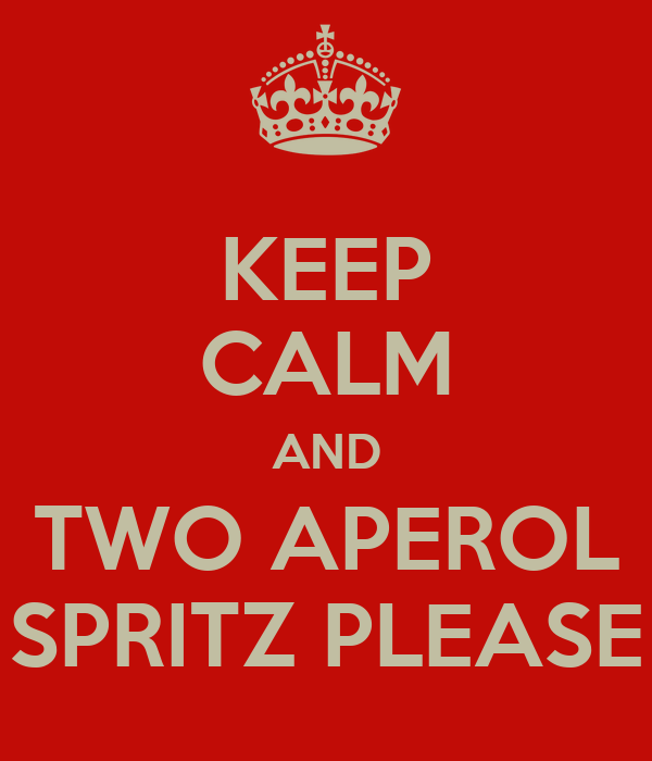 KEEP CALM AND TWO APEROL SPRITZ PLEASE
