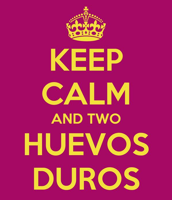 KEEP CALM AND TWO HUEVOS DUROS