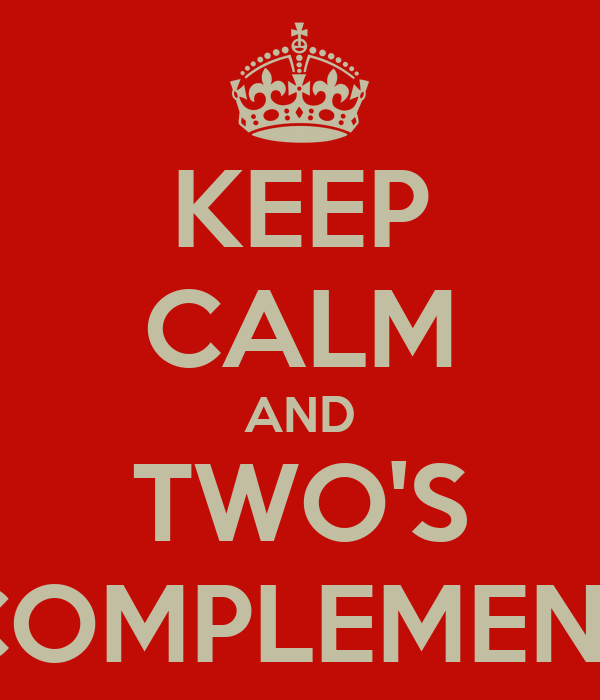 KEEP CALM AND TWO'S COMPLEMENT
