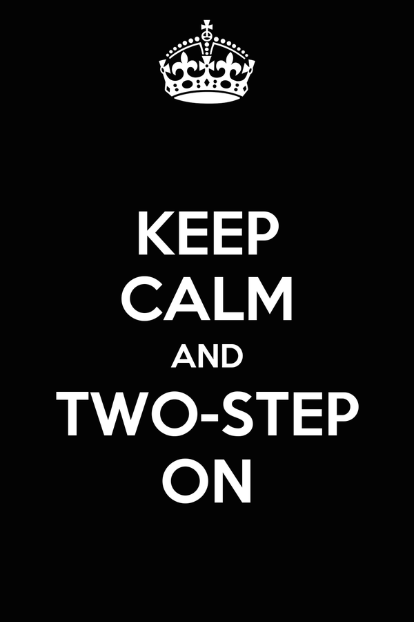 KEEP CALM AND TWO-STEP ON