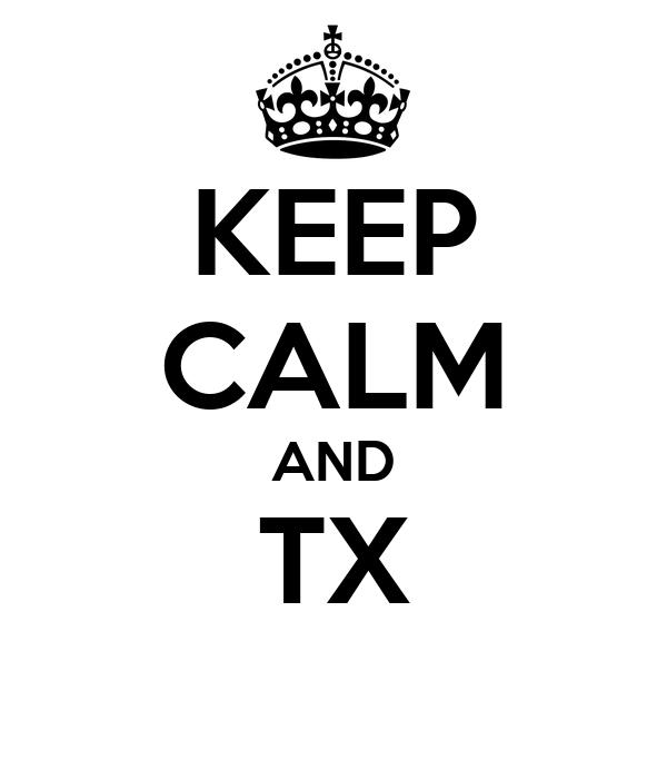 KEEP CALM AND TX