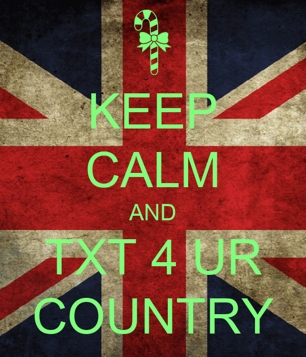 KEEP CALM AND TXT 4 UR COUNTRY