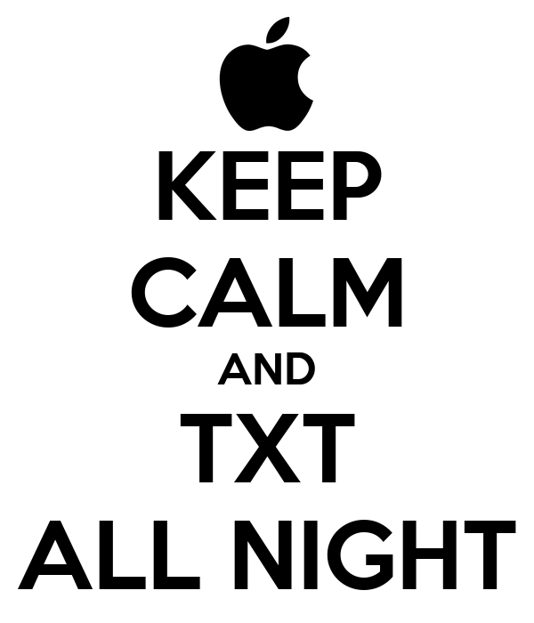KEEP CALM AND TXT ALL NIGHT