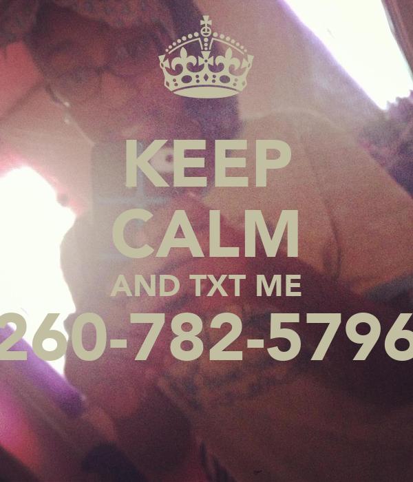 KEEP CALM AND TXT ME 260-782-5796