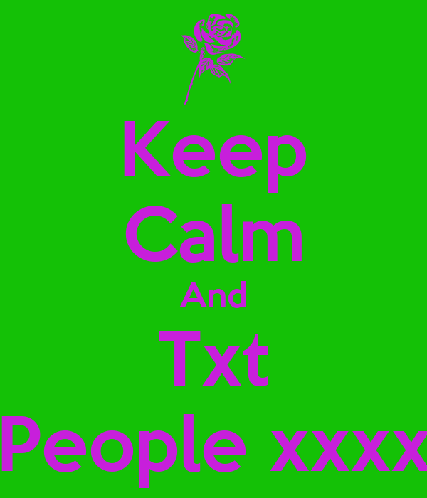 Keep Calm And Txt People xxxx