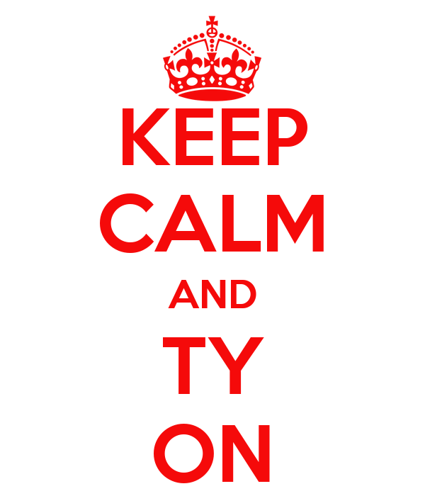 KEEP CALM AND TY ON