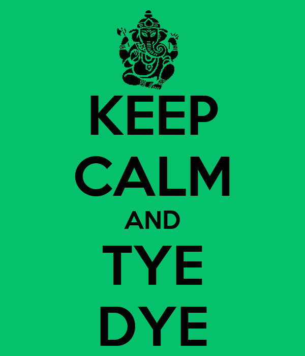 KEEP CALM AND TYE DYE