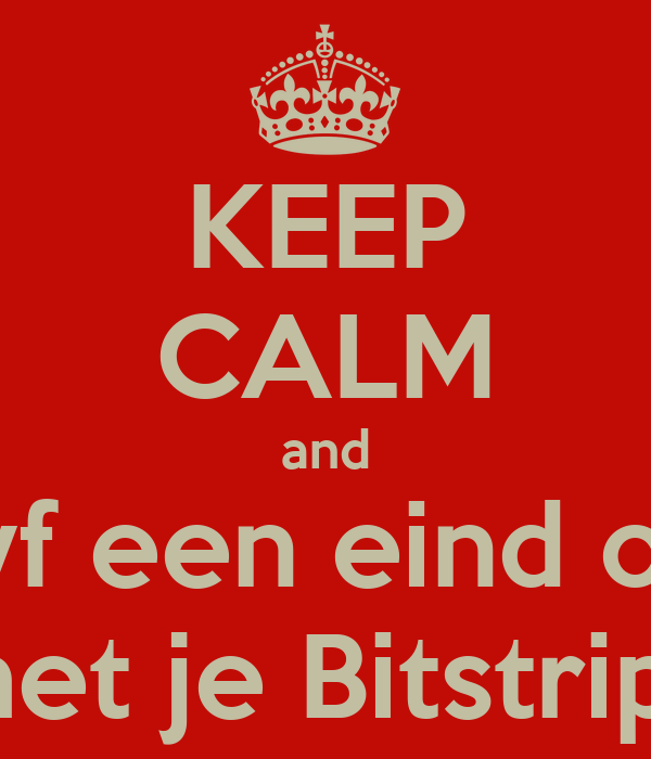 KEEP CALM and tyf een eind op met je Bitstrips