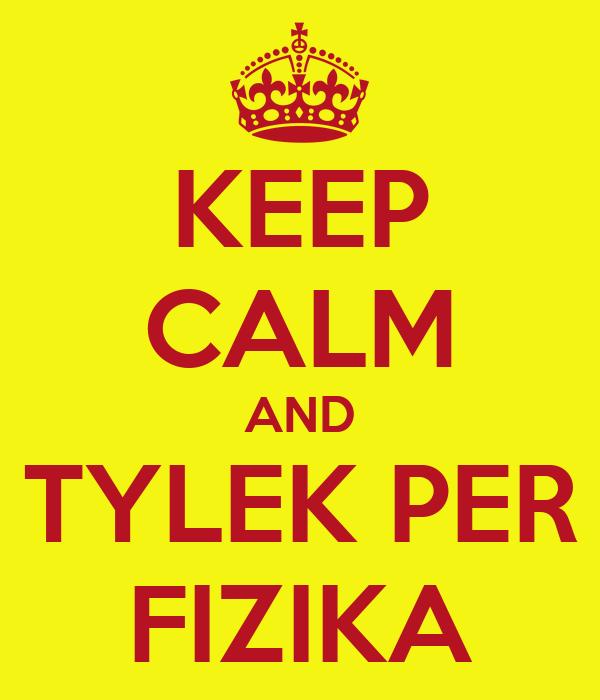 KEEP CALM AND TYLEK PER FIZIKA