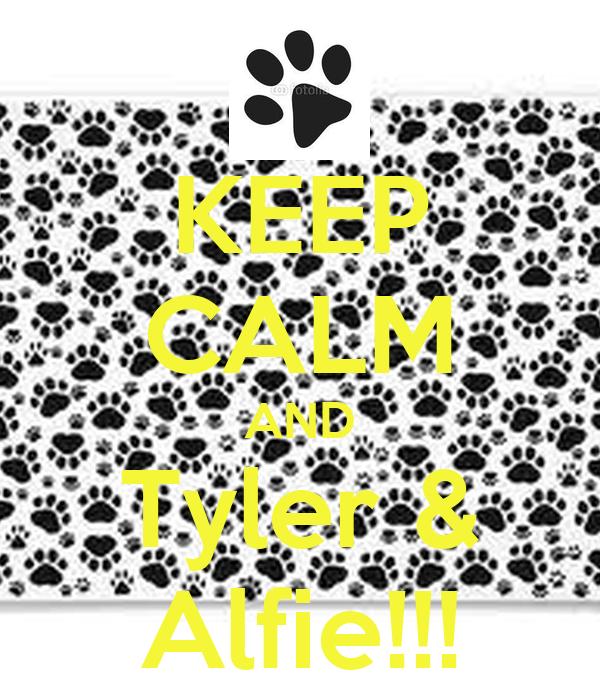 KEEP CALM AND Tyler & Alfie!!!