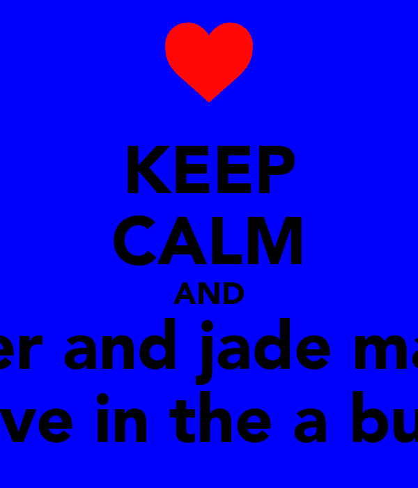 KEEP CALM AND tyler and jade make  love in the a bush