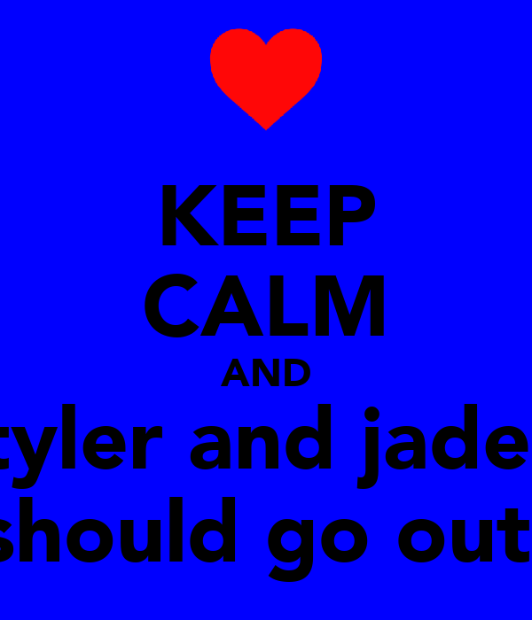 KEEP CALM AND tyler and jade  should go out