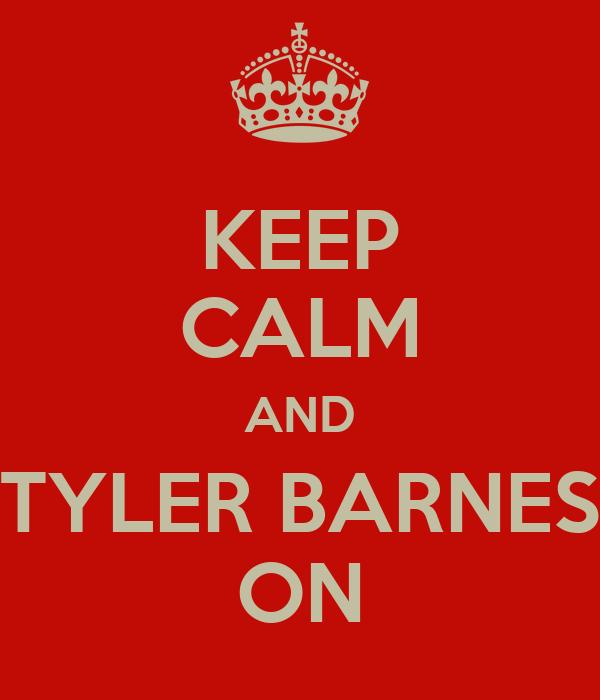 KEEP CALM AND TYLER BARNES ON