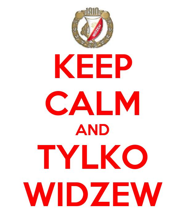 KEEP CALM AND TYLKO WIDZEW
