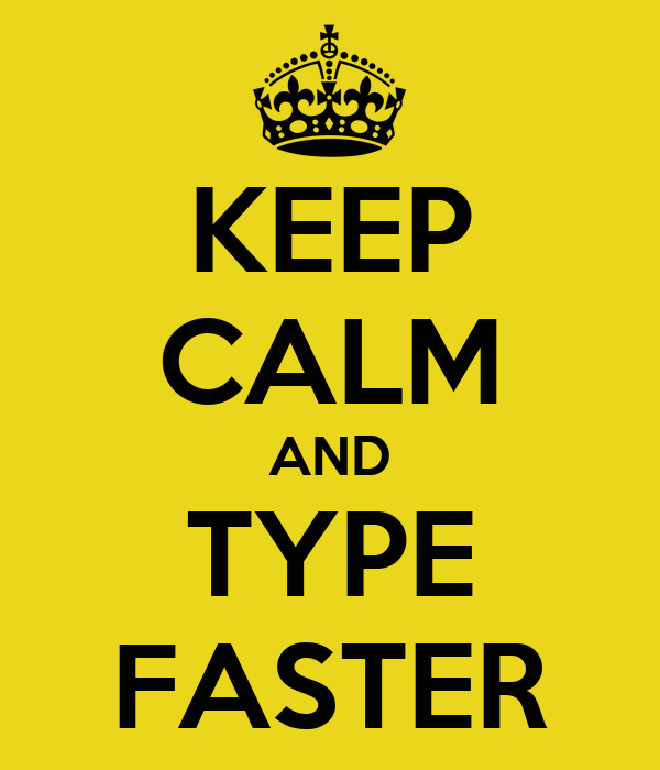 KEEP CALM AND TYPE FASTER