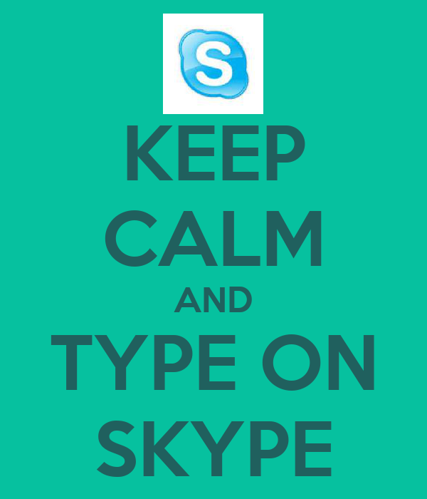 KEEP CALM AND TYPE ON SKYPE