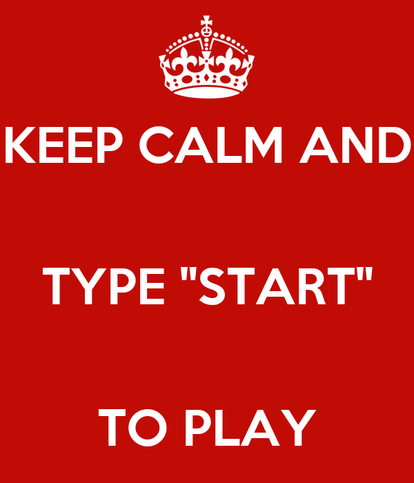 Keep calm and type start to play poster sf keep calm for Keep calm font download