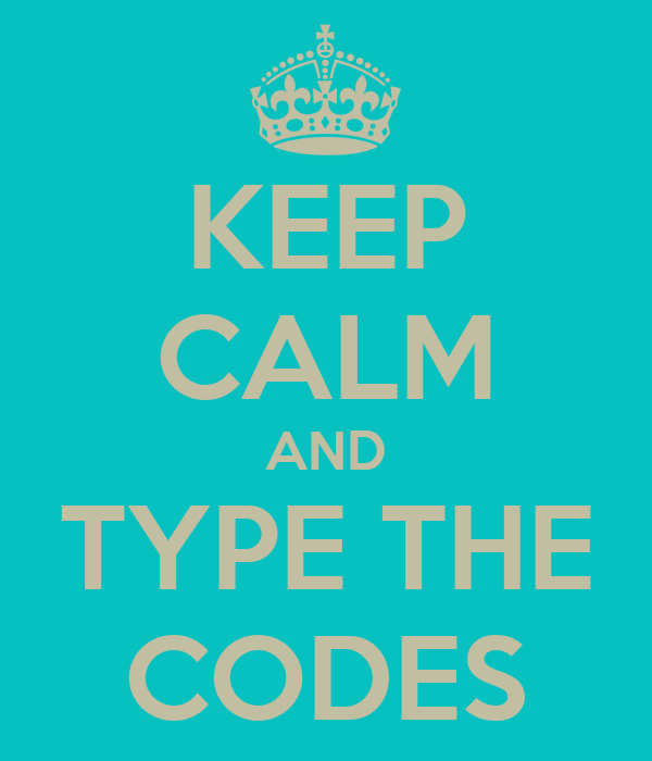 KEEP CALM AND TYPE THE CODES