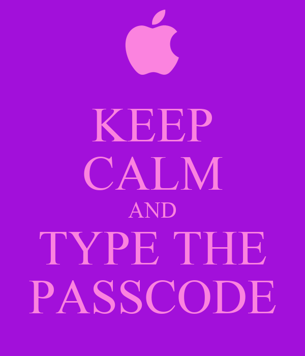 KEEP CALM AND TYPE THE PASSCODE