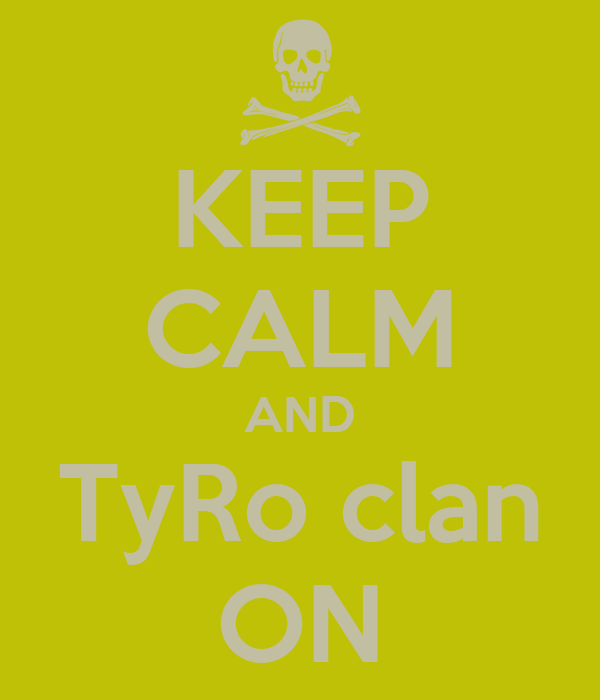 KEEP CALM AND TyRo clan ON