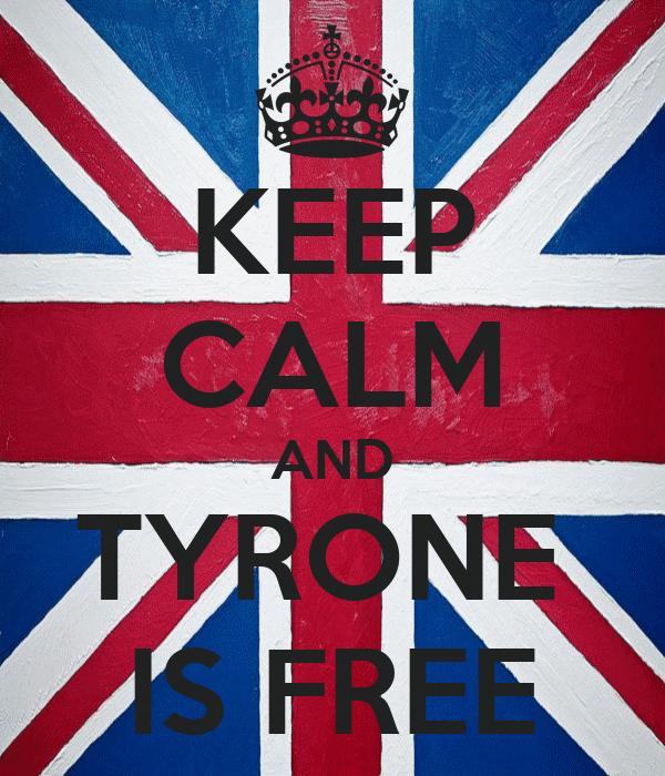 KEEP CALM AND TYRONE  IS FREE
