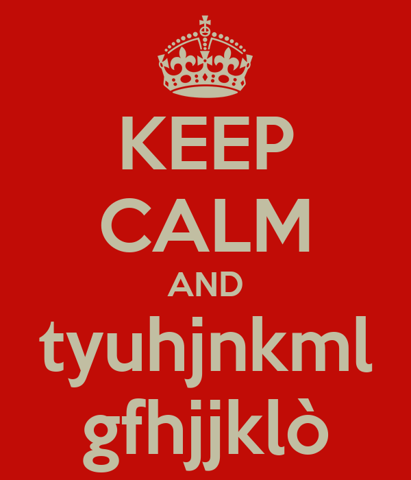 KEEP CALM AND tyuhjnkml gfhjjklò