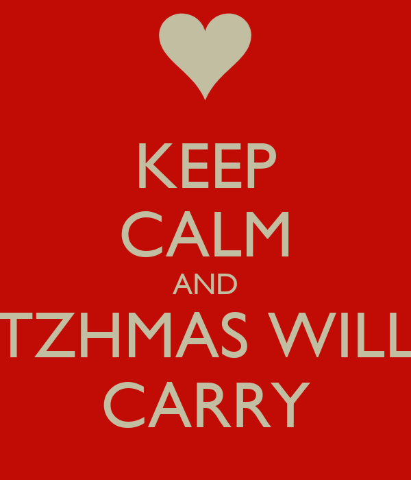 KEEP CALM AND TZHMAS WILL CARRY