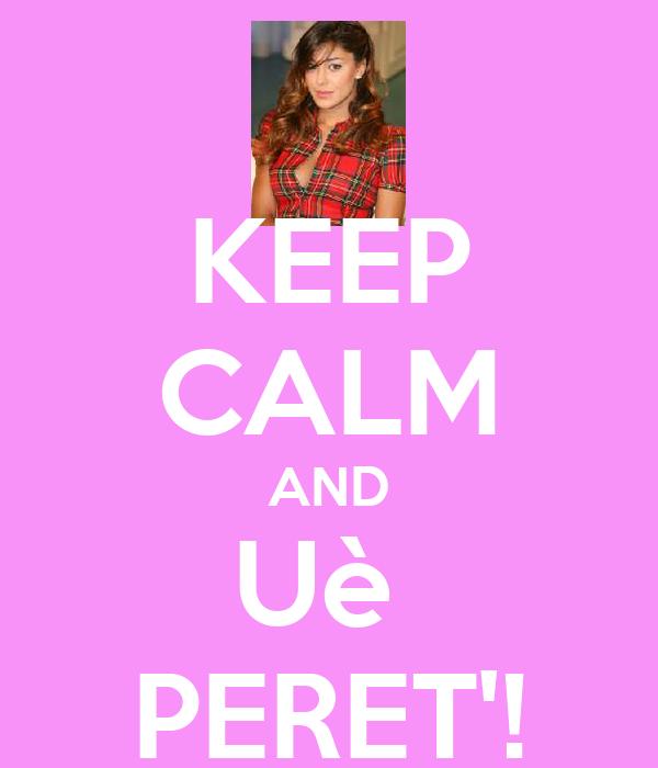 KEEP CALM AND Uè  PERET'!