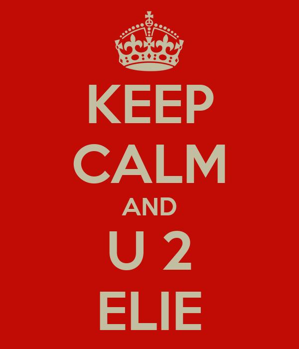 KEEP CALM AND U 2 ELIE