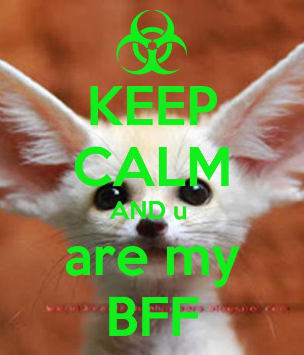 KEEP CALM AND u  are my BFF