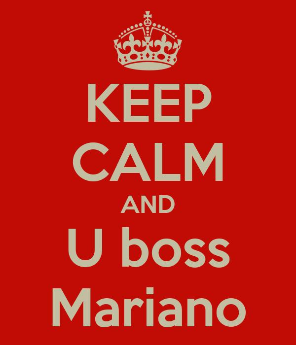 KEEP CALM AND U boss Mariano