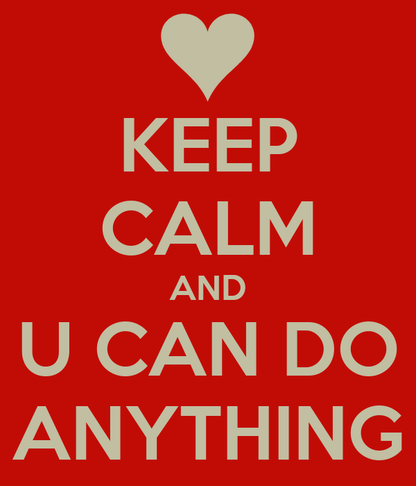 KEEP CALM AND U CAN DO ANYTHING
