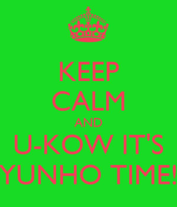 KEEP CALM AND U-KOW IT'S YUNHO TIME!