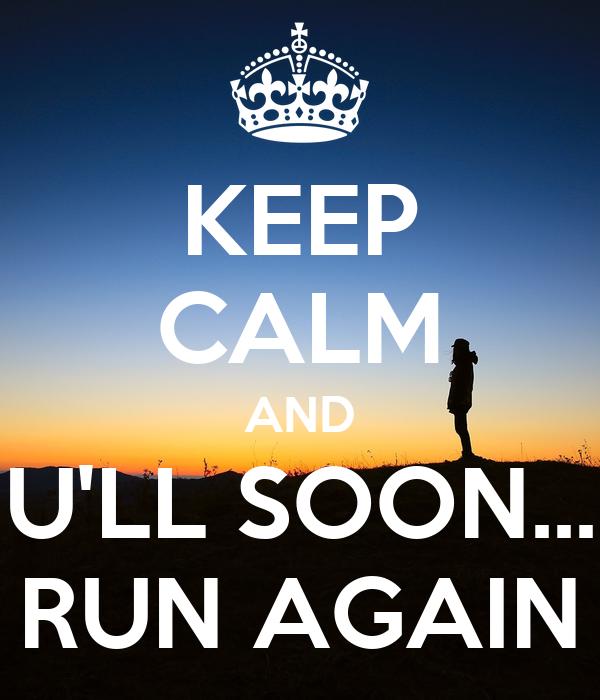 KEEP CALM AND U'LL SOON... RUN AGAIN